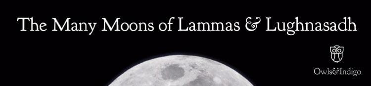 The Many Moons of Lammas & Lughnasadh