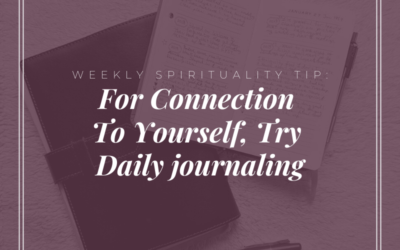 Weekly Spirituality Tip: For Connection To Yourself, Try Daily Journaling
