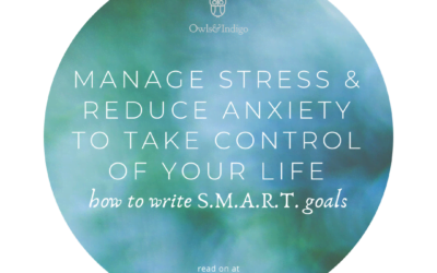 Writing better goals to manage stress & reduce anxiety to take control of your life