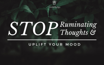 Uplift Your Mood: Stop Ruminating Thoughts