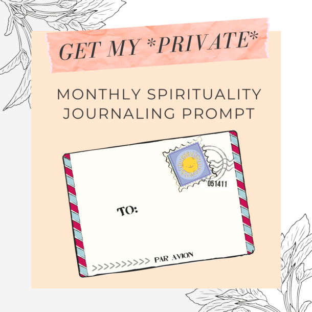 Get my private Monthly Spirituality Journaling Prompts
